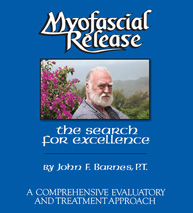 Myofascial Release: The Search for Excellence by John F. Barnes, PT